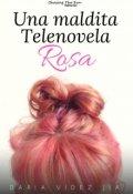 """Cubierta del libro """"Una maldita telenovela rosa"""""""