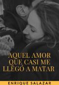 """Cubierta del libro """"Aquel amor que casi me llegó a matar."""""""