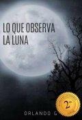 """Cubierta del libro """"Lo Que Observa La Luna."""""""