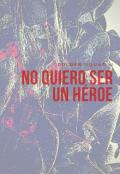 """Cubierta del libro """"No quiero ser un héroe."""""""
