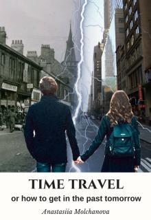 """Книга. """"Путешествие во времени или как завтра оказаться в прошлом"""" читать онлайн"""