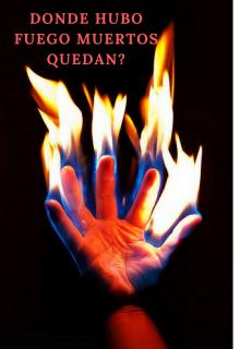 """Libro. """"Donde Hubo Fuego , Muertos Quedan"""" Leer online"""