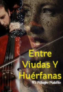 """Libro. """"Entre Viudas Y Huérfanas, El Milagro Maldito"""" Leer online"""