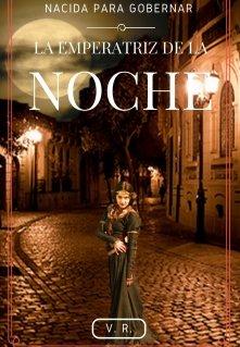 """Libro. """"La Emperatriz de la Noche - Nacida para gobernar"""" Leer online"""