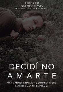 """Libro. """"Decidí No Amarte"""" Leer online"""