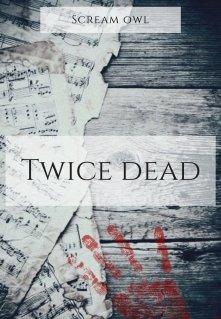 "Книга. ""Twice Dead"" читать онлайн"