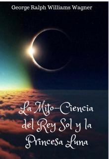 """Libro. """"La Mito-Ciencia del Rey Sol y la Princesa Luna"""" Leer online"""