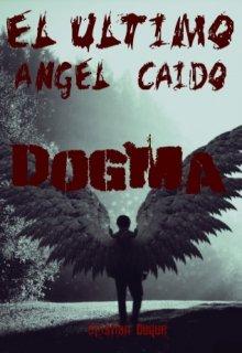"""Libro. """"El último ángel caído: Dogma."""" Leer online"""