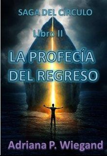"""Libro. """"La Profecía del Regreso - Libro 2 de la Saga Del CÍrculo"""" Leer online"""