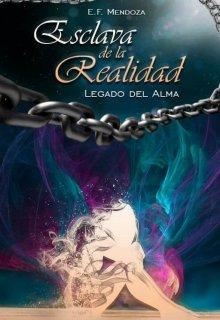 """Libro. """"Esclava de la Realidad: Legado del Alma"""" Leer online"""