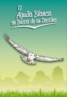 """Libro. """"El Águila Blanca En Busca De Su Destino"""" Leer online"""