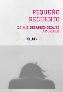 """Libro. """"PequeÑo Recuento De Mis Desaprendizajes Amorosos"""" Leer online"""