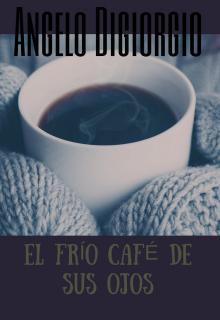 """Libro. """"El frío café de sus ojos """" Leer online"""
