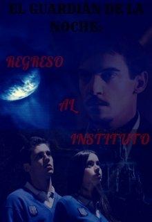 """Libro. """"El Guardián de la Noche: Regreso al Instituto © [libro #1]"""" Leer online"""