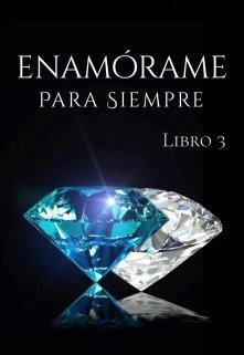 """Libro. """"Enamórame para siempre [libro #3]"""" Leer online"""
