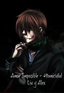 """Libro. """"Amor Imposible - Homicidial Liu y Alex"""" Leer online"""