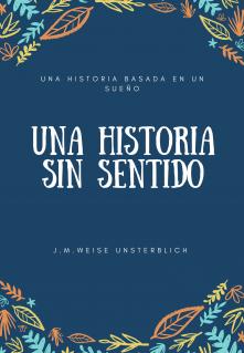 """Libro. """"Una Historia Sin Sentido"""" Leer online"""