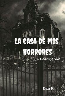 """Libro. """"La Casa De Mis Horrores [el Comienzo]"""" Leer online"""