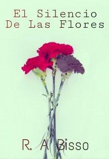 """Libro. """"El Silencio De Las Flores ©"""" Leer online"""