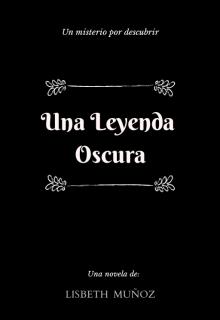 """Libro. """"Una Leyenda Oscura © """" Leer online"""