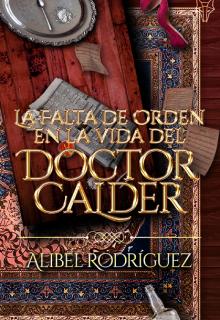 """Libro. """"La falta de orden en la vida del Doctor Calder"""" Leer online"""