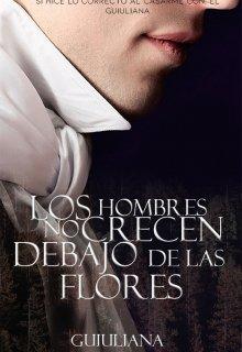"""Libro. """"Los Hombres No Crecen Debajo De Las Flores"""" Leer online"""