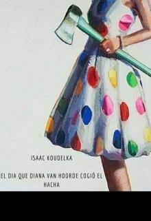 """Libro. """"El día que Diana Van Hoorde cogió el hacha """" Leer online"""