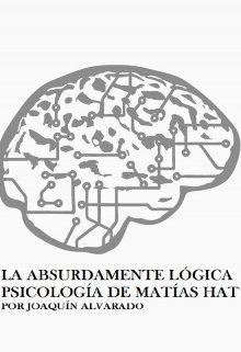 """Libro. """"La Absurdamente Lógica Psicología de Matías Hat"""" Leer online"""
