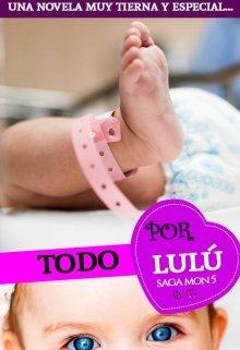 """Libro. """"Todo por Lulú Parte # 5 de la saga Mon"""" Leer online"""