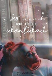 """Libro. """"Una nerd con con doble identidad"""" Leer online"""