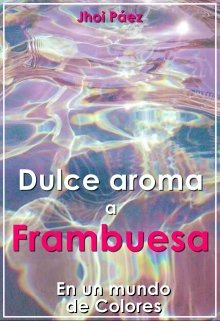 "Libro. ""Dulce Aroma a Frambuesa. [en un mundo de Colores]"" Leer online"