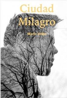 """Libro. """"Ciudad Milagro"""" Leer online"""