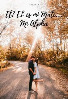 """Libro. """"El? El es mi Mate... Mi Alpha"""" Leer online"""