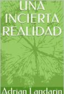 """Libro. """"Una incierta realidad"""" Leer online"""