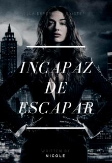 """Libro. """"Incapaz de escapar♡"""" Leer online"""