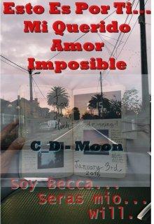 """Libro. """"Esto Es Por Ti...Mi Querido Amor ¿imposible?"""" Leer online"""