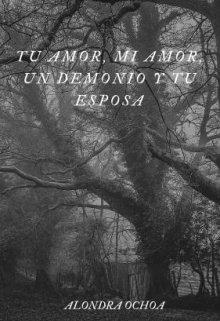 """Libro. """"Tu Amor, Mi amor, Un Demonio y Tu Esposa"""" Leer online"""