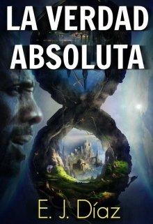 """Libro. """"La Verdad Absoluta - Libro I de la saga Reverso."""" Leer online"""