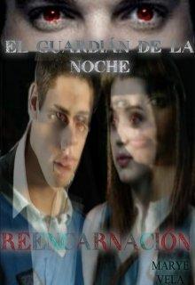 """Libro. """"El Guardián de la Noche: Reencarnación © [libro #3]"""" Leer online"""
