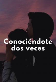 """Libro. """"Conociéndote Dos Veces"""" Leer online"""
