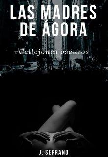 """Libro. """"Las Madres de Ágora. Callejones oscuros. """" Leer online"""