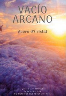 """Libro. """"Vacío Arcano: Acero & Cristal"""" Leer online"""