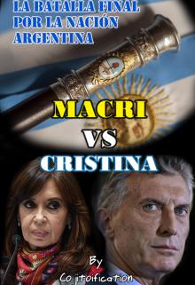 """Libro. """"Macri vs Cristina: La batalla final por la nación Argentina"""" Leer online"""