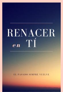 """Libro. """"Renacer En Ti"""" Leer online"""