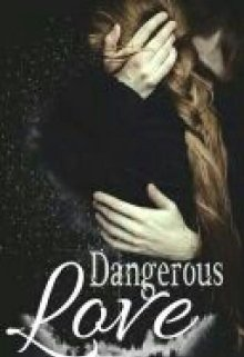 "Book. ""Dangerous Love"" read online"
