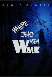 "Book. ""Where Dead Men Walk"" read online"