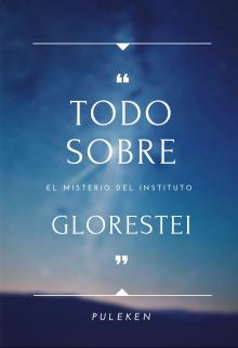"""Libro. """"Todo Sobre El Misterio Del Instituto Glorestei"""" Leer online"""