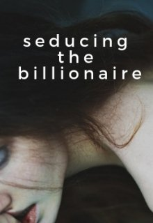 "Book. ""Seducing the Billionaire"" read online"