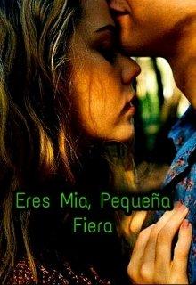 """Libro. """"Eres Mia, Pequeña Fiera"""" Leer online"""