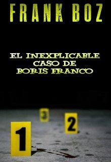 """Libro. """"El Inexplicable Caso de Boris Franco"""" Leer online"""